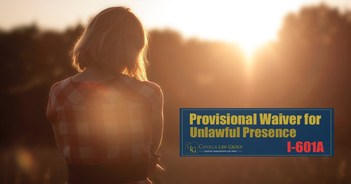 I 601a Provisional Waiver For Unlawful Presence Cipolla Law Group